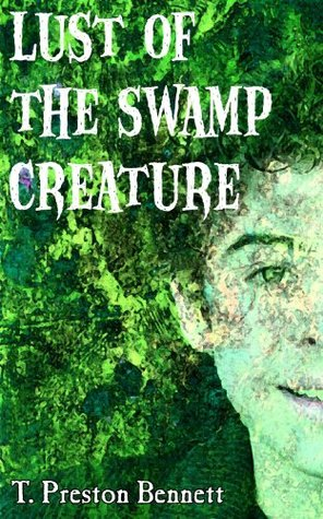 Lust of the Swamp Creature  by  T. Preston Bennett