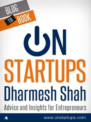 On Startups: Advice and Insights for Entrepreneurs  by  Dharmesh Shah