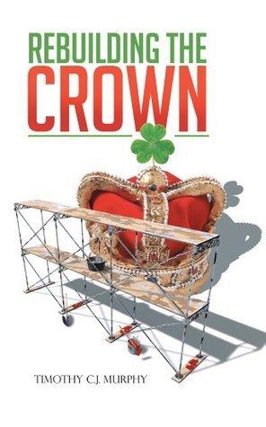 Rebuilding The Crown Timothy C.J. Murphy