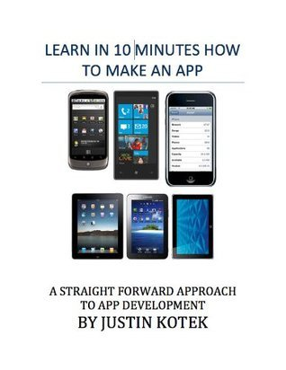 Learn In 10 Minutes, How To Build An App Justin Kotek