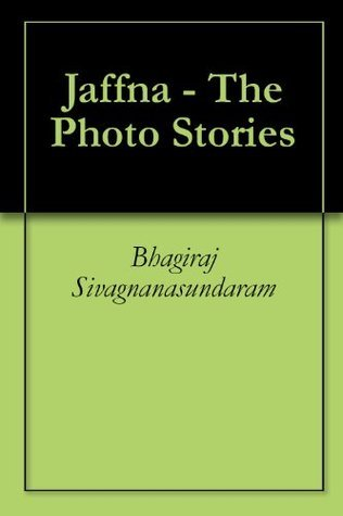 Jaffna - The Photo Stories Bhagiraj Sivagnanasundaram