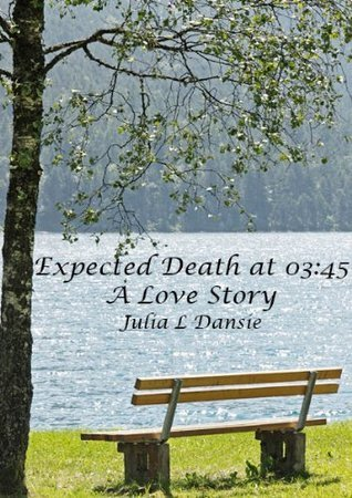 Expected Death at 03:45 - A Love Story Julia Dansie