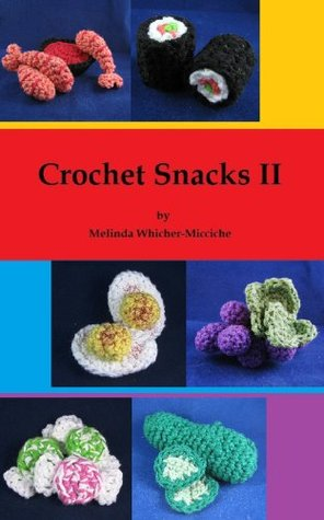 Crochet Snacks II  by  Melinda Whicher-Micciche