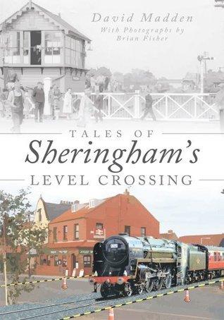Tales Of Sheringhams Level Crossing David Madden