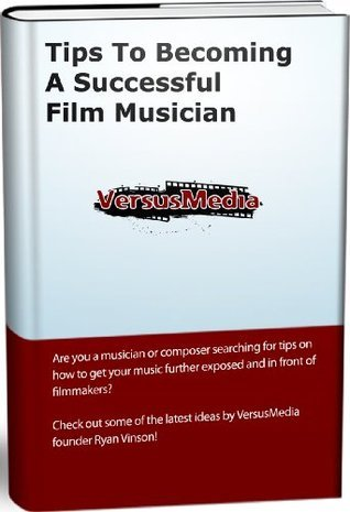 Tips To Becoming A Successful Film Musician (1)  by  Ryan Vinson