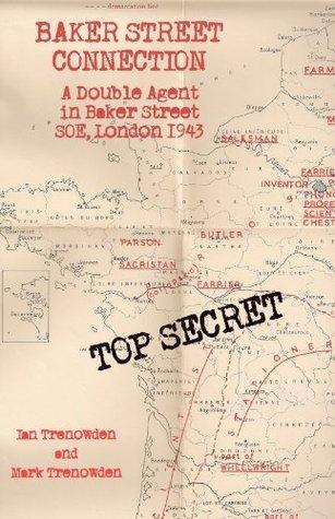 Baker Street Connection: A Double Agent in Baker Street SOE, London, 1943  by  Ian Trenowden
