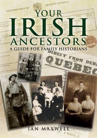 Your Irish Ancestors: A Guide for the Family Historian  by  Ian Maxwell