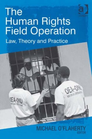 The Human Rights Field Operation: Law, Theory and Practice Michael OFlaherty