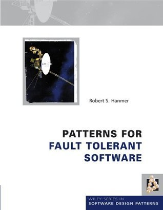 Patterns for Fault Tolerant Software (Wiley Software Patterns Series)  by  Robert Hanmer