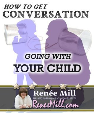 How To Get A Conversation Going With Your Child Renee Mill