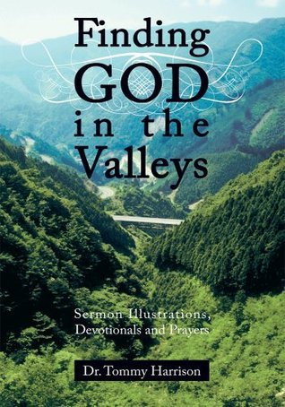 Finding God in the Valleys:Sermon Illustrations, Devotionals and Prayers Tommy Harrison