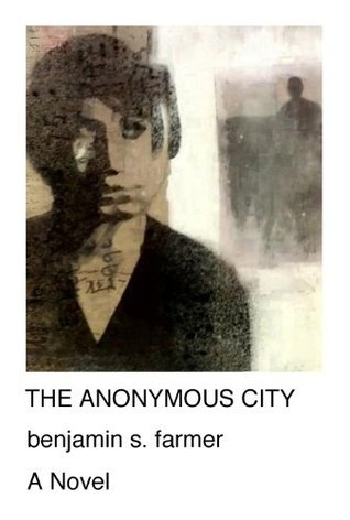 The Anonymous City  by  Benjamin S. Farmer