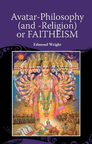 Avatar-Philosophy (and -Religion) or Faitheism  by  Edmond Wright
