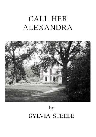 Call Her Alexandra  by  Sylvia Steele