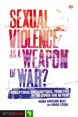 Sexual Violence as a Weapon of War? (Africa Now) Maria Eriksson Bazz