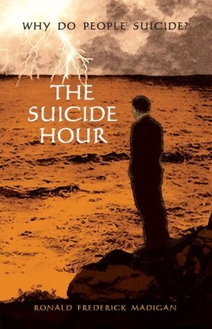 The Suicide Hour  by  Ronald Frederick Madigan