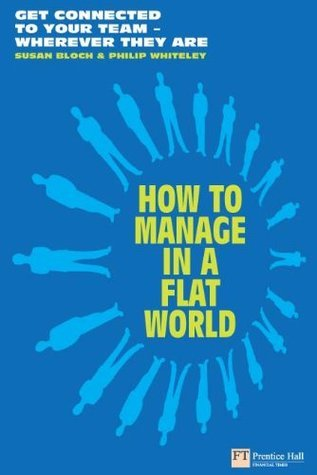 How to Manage in a Flat World: Get  connected to your team - wherever they are (Financial Times Series)  by  Susan Bloch
