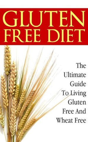 Gluten-Free Diet: The Ultimate Guide to Living Gluten-Free and Wheat-Free K.B. Foster