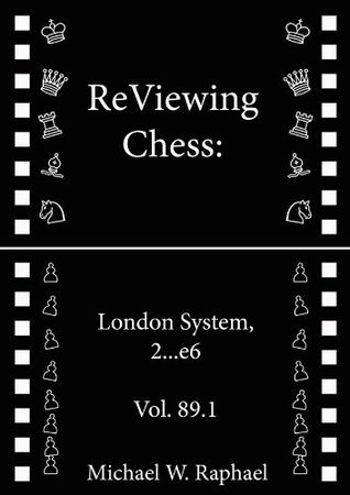 ReViewing Chess: London System, 2...e6, Vol. 89.1  by  Michael W. Raphael