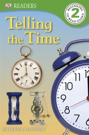Telling the Time (DK Reader Level 2) Patricia J. Murphy