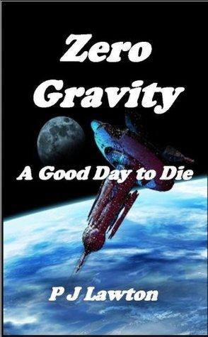 Zero Gravity--A Good Day to Die P.J. Lawton