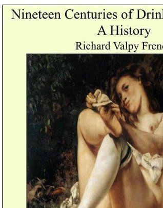 Nineteen Centuries of Drink in England: A History Richard Valpy French