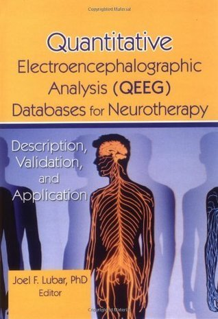 Quantitative Electroencephalographic Analysis (QEEG) Databases for Neurotherapy: Description, Validation, and Application  by  Tim Tinius