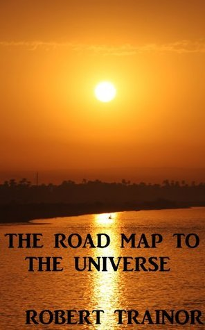 THE ROAD MAP TO THE UNIVERSE  by  Robert Trainor