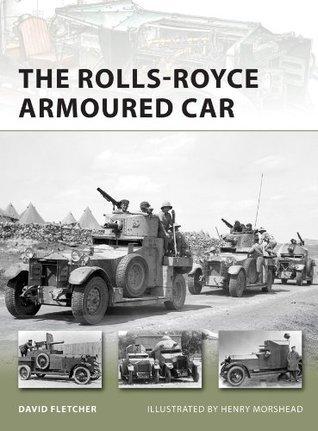 The Rolls-Royce Armoured Car David Fletcher
