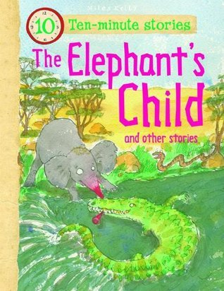 10-minute Stories: Elephants Child  by  Miles Kelly