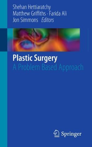 Plastic Surgery: A Problem Based Approach  by  Shehan Hettiaratchy