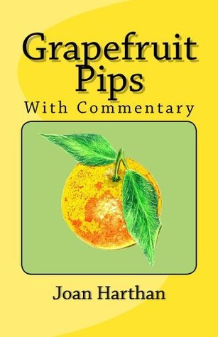 Grapefruit Pips, With Commentary  by  Joan Harthan