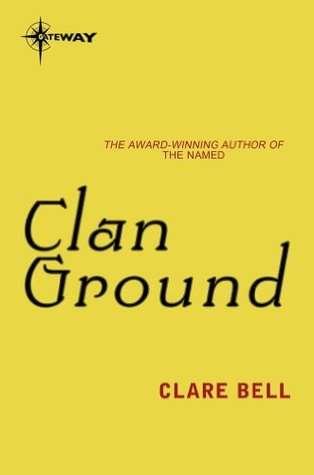 Clan Ground: Named Book 2 Clare Bell
