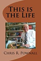 This Is the Life  by  Chris R. Pownall