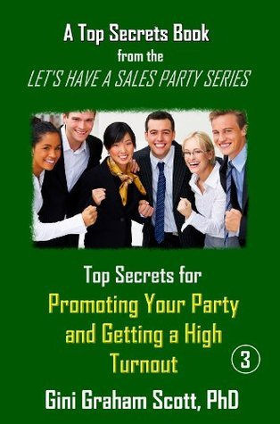 Top Secrets for Promoting Your Party and Getting a High Turnout (A Top Secrets Book)  by  Gini Graham Scott