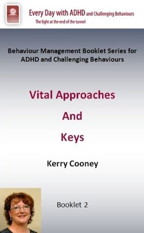 Vital Keys and Approaches to Challenging behaviours and ADHD  by  Kerry Cooney