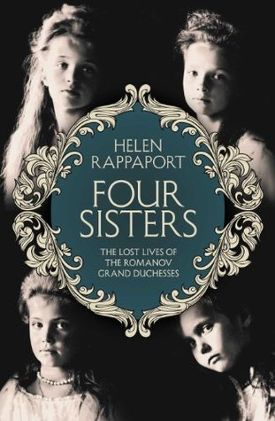Four Sisters:The Lost Lives of the Romanov Grand Duchesses Helen Rappaport