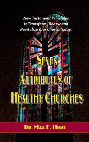 Seven Attributes of Healthy Churches  by  Dr. Max High