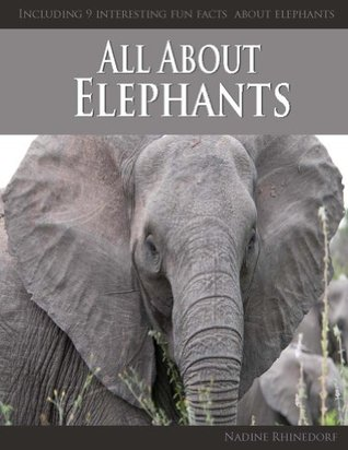 All About Elephants  by  Nadine Rhinedorf