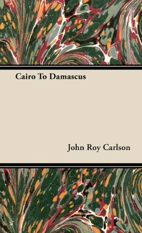 Cairo To Damascus  by  John Roy  Carlson