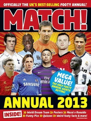 Match Annual 2013: From the Makers of the UKs Bestselling Football Magazine Match