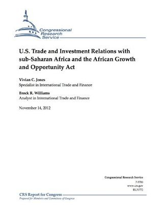 U.S. Trade and Investment Relations with sub-Saharan Africa and the African Growth and Opportunity Act  by  Brock R. Williams