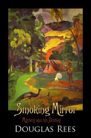 Smoking Mirror  by  Douglas Rees