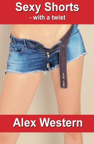 Sexy Shorts - with a twist  by  Alex Western