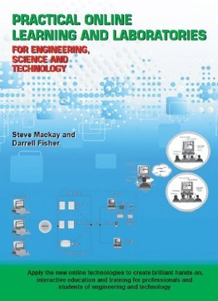 Practical Online Learning and Laboratories for Engineering, Science and Technology  by  Stephen MacKay