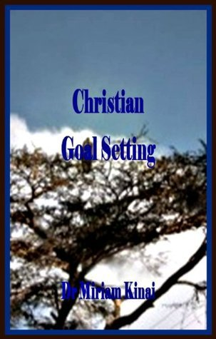 Christian Goal Setting Miriam Kinai