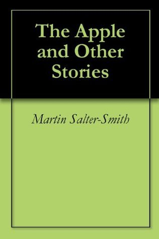 The Apple and Other Stories Martin Salter-Smith