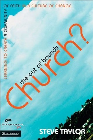 The Out of Bounds Church?: Learning to Create a Community of Faith in a Culture of Change  by  Steve Taylor