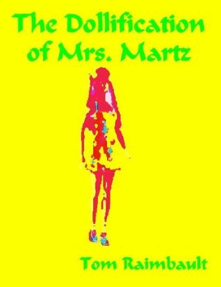 The Dollification of Mrs. Martz  by  Tom Raimbault