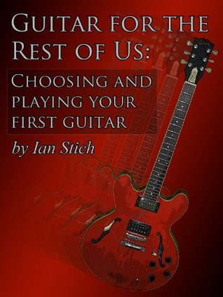 Choosing and Playing your First Guitar  by  Ian Stich